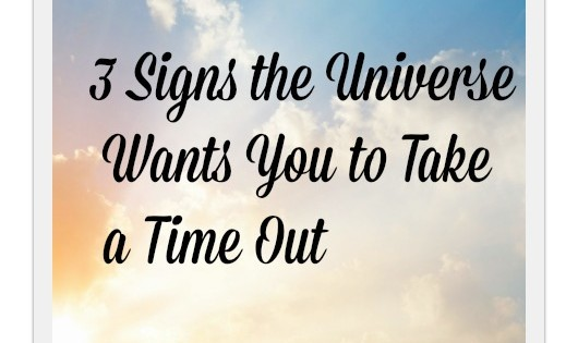 3 signs the Universe wants you to take a time out