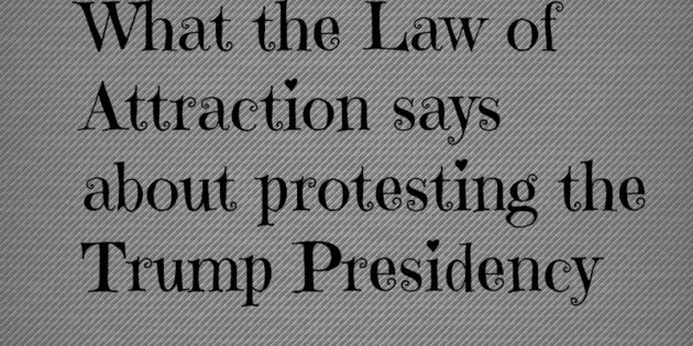The Law of Attraction and Trump protesters