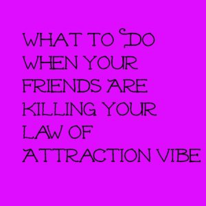 law of attraction and friends